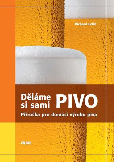 Příručka pro domácí výrobu piva - Děláme si sami pivo